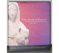 THE SENSE OF IMAGES  SCULPTURE AND ART IN PORTUGAL (1300-1500)