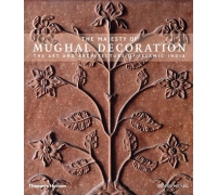 THE MAGESTY OF MUGHAL DECORATION, THE ART AND ARCHITECTURE OF ISLAMIC INDIA