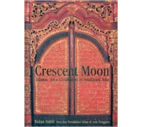 CRESCENT MOON ISLAMIC ART & CIVILISATION IN SOUTHEAST ASIA