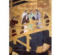 BRIDGE OF DREAMS  THE MARY GRIGGS BURKE COLLECTION OF JAPANESE ART