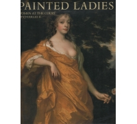 PAINTED LADIES  -  WOMEN AT THE COURT OF CHARLES II