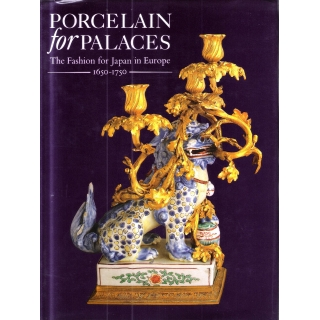 PORCELAIN FOR PALACES -  THE FASHION FOR JAPAN IN EUROPE 1650/1750