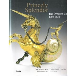 PRINCELY SPLENDOR  THE DRESDEN COURT 1580-1620